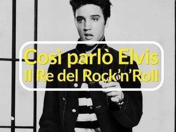 Elvis Presley - Così parlò Elvis il Re del Rock'n'Roll