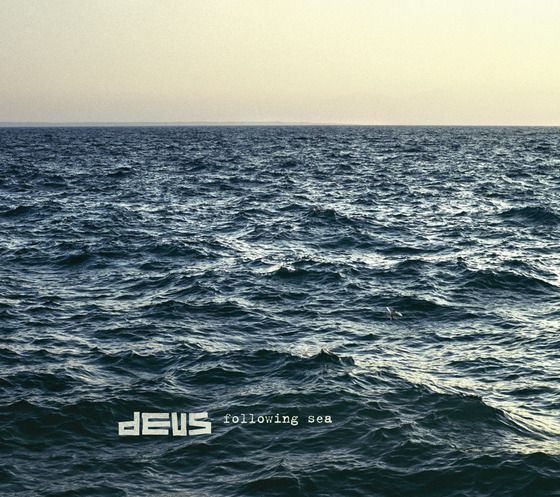 dEUS/FOLLOWING SEA