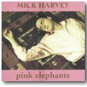 Mick Harvey - PINK ELEPHANTS