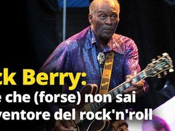 Chuck Berry - Chuck Berry: dieci cose che (forse) non sai dell'inventore del rock'n'roll