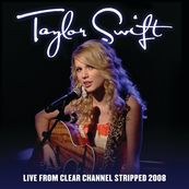 Taylor Swift - LIVE FROM CLEAR CHANNEL STRIPPED 2008