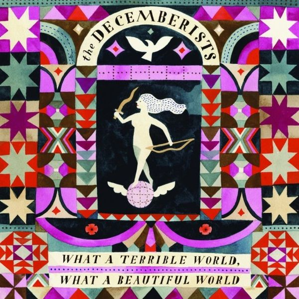 Go to the review of WHAT A TERRIBLE WORLD, WHAT A BEAUTIFUL WORLD by Decemberists