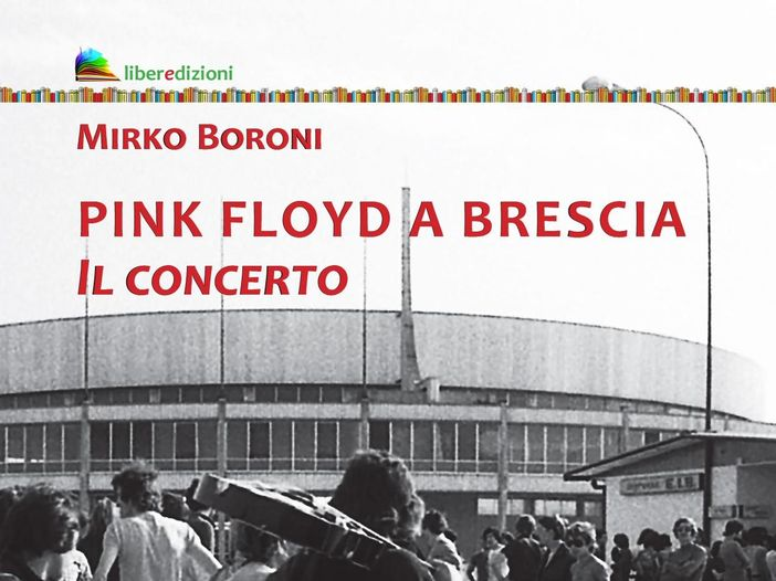 Pink Floyd a Brescia, 19 giugno 1971. Un libro su un concerto storico