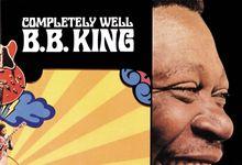 """La storia di """"Completely Well"""" di B.B. King"""