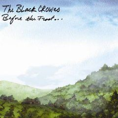 Black Crowes - BEFORE THE FROST...UNTIL THE FREEZE