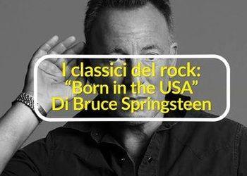 """I classici del rock: """"Born in the USA"""" di Bruce Springsteen"""