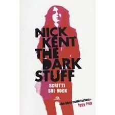 Nick Kent - The dark stuff - scritti sul rock