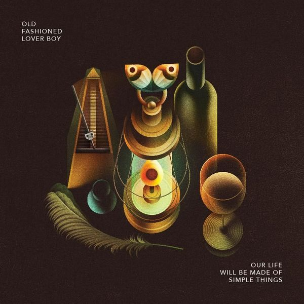 """Old Fashioned Lover Boy - la recensione di """"OUR LIFE WILL BE MADE OF SIMPLE THINGS"""""""