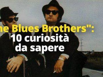 "Blues Brothers - ""The Blues Brothers"": 10 curiosità da sapere"