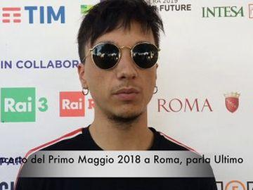Ultimo - Concerto del Primo Maggio 2018 a Roma, Ultimo: la videointervista