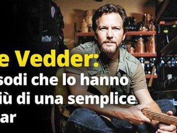 Eddie Vedder - 12 episodi che lo hanno reso più di una semplice rockstar