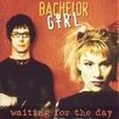 Bachelor Girl - WAITING FOR THE DAY