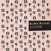 Blonde Redhead - 3 O'CLOCK
