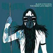 Black Eyed Dog - TOO MANY LATE NIGHTS