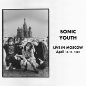 Sonic Youth - LIVE IN MOSCOW