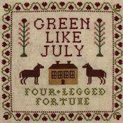 Green Like July - FOUR-LEGGED FORTUNE