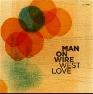Man on Wire/WEST LOVE
