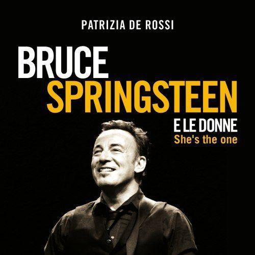 Patrizia De Rossi/She's the one - Bruce Springsteen e le donne