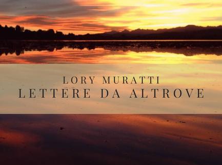 """Lory Muratti, la terza """"Lettera da Altrove"""""""
