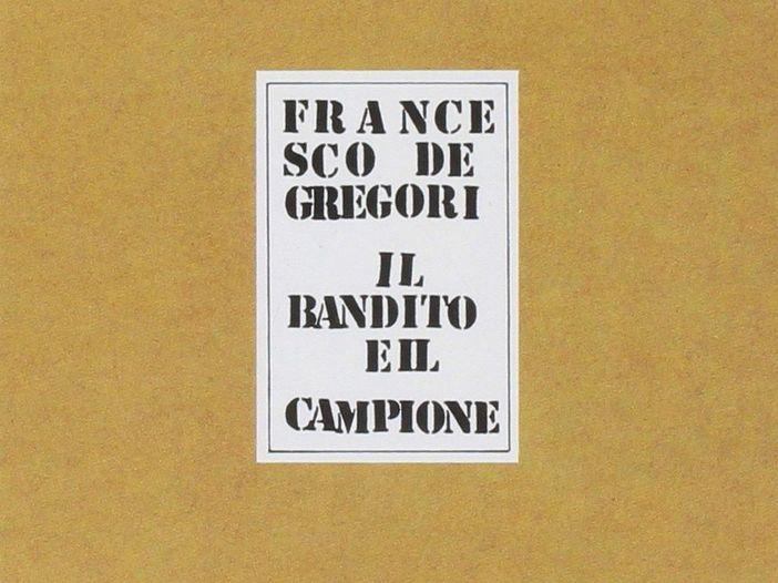 """La storia de """"Il bandito e il campione"""" di Francesco De Gregori"""