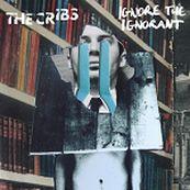 Cribs - IGNORE THE IGNORANT