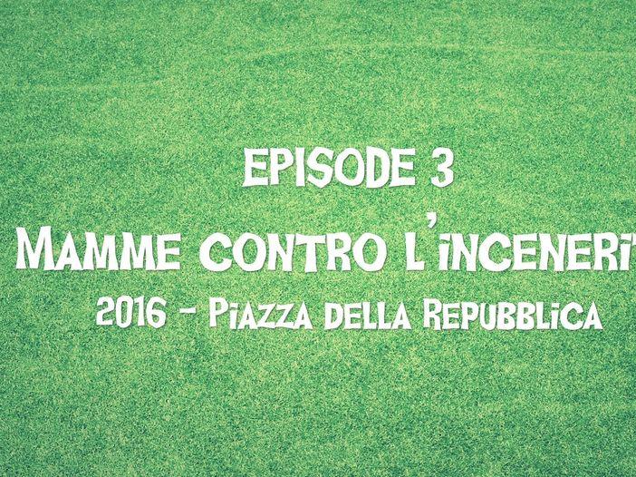 """Bandabardò e il Giro delle Sette Piazze, Episode 3: """"Le Mamme contro l'Inceneritore"""""""