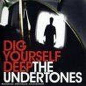 Undertones - DIG YOURSELF DEEP