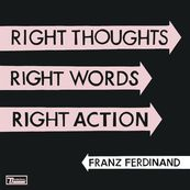 Franz Ferdinand - RIGHTS THOUGHTS, RIGHT WORDS, RIGHT ACTION