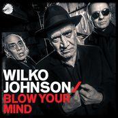 Wilko Johnson - BLOW YOUR MIND