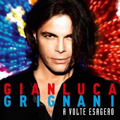 Gianluca Grignani - A VOLTE ESAGERO