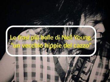 """Neil Young - Le frasi più belle di Neil Young, """"un vecchio hippie del cazzo"""""""