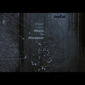 Joycut - Ghost trees where to disappear