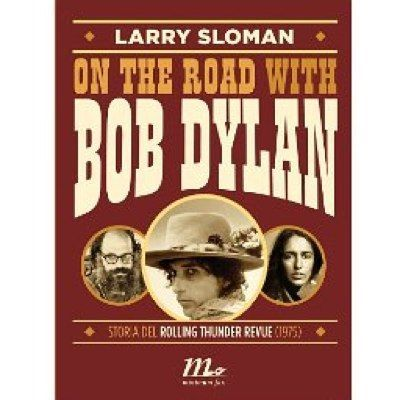 Larry Sloman/On the road with Bob Dylan