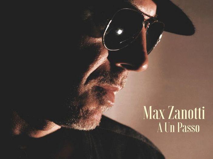 """Max Zanotti è in tour con l'album """"A un passo"""""""