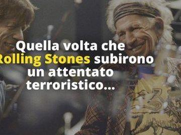 Rolling Stones - Quella volta che i Rolling Stones subirono un attentato terroristico...