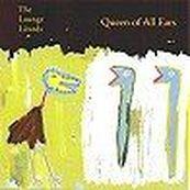 Lounge Lizards - QUEEN OF ALL EARS