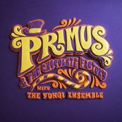 Primus - PRIMUS AND THE CHOCOLATE FACTORY WITH FUNGI ENSEMBLE